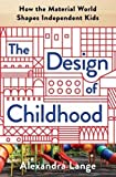 img - for The Design of Childhood: How the Material World Shapes Independent Kids book / textbook / text book