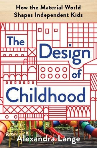 (The Design of Childhood: How the Material World Shapes Independent)