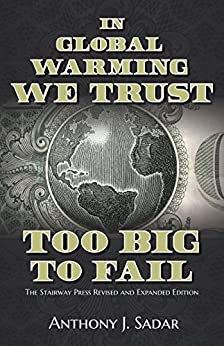 In Global Warming We Trust: Too Big to Fail, The Stairway Press Revised and Expanded Edition by [Sadar, Anthony J.]