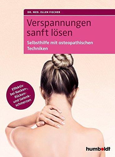 Verspannungen sanft lösen: Selbsthilfe mit osteopathischen Techniken. Effektiv bei Nacken-, Rücken- und Gelenkschmerzen