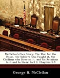 McClellan's Own Story: The War for the Union, the Soldiers who Fought it, the Civilians who Directed it, and his Relations to it and to them: Part 2, Chapters 5-9