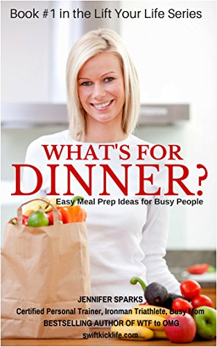 What's For Dinner?: Easy Meal Prep Ideas for Busy People (Lift Your Life Book Series 1)