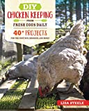 DIY Chicken Keeping from Fresh Eggs Daily: 40+ Projects for the Coop, Run, Brooder, and More!