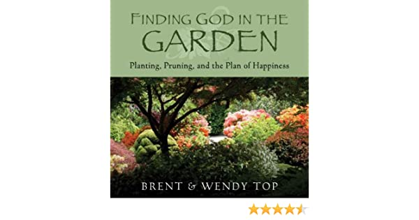 Finding God in the Garden - Kindle edition by Brent L Top, Wendy C ...