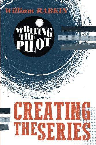 Writing the Pilot: Creating the Series (Volume 2) (Writing Series Tv)