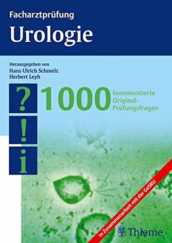 Facharztprüfung Urologie: 1000 kommentierte Prüfungsfragen (Reihe, FACHARZTPRÜFUNGSREIH)