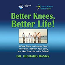 Better Knees, Better Life: 4 Easy Steps to Conquer Your Knee Pain, Refresh Your Soul, and Live Life to the Fullest! Speech by Richard Banks Narrated by Richard Banks