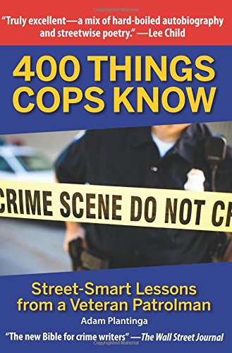 400 Things Cops Know: Street-Smart Lessons from a Veteran ()