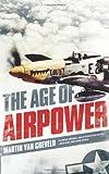 The Age of Airpower, Martin Van Creveld, 158648981X