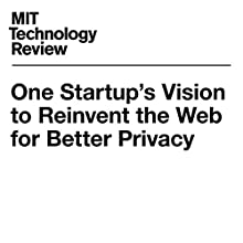 One Startup's Vision to Reinvent the Web for Better Privacy Other by Tom Simonite Narrated by Joe Knezevich