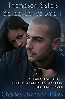 Thompson Sisters Boxed Set Volume 1 (A Song for Julia, Just Remember to Breathe, The Last Hour) by [Sheehan-Miles, Charles]