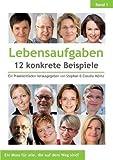 Lebensaufgaben - 12 konkrete Beispiele: Ein Praxisleitfaden herausgegeben von Stephan & Claudia Möritz (Lebensaufgaben - konkrete Beispiele)
