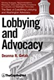 Lobbying and Advocacy: Winning Strategies, Resources, Recommendations, Ethics and Ongoing Compliance for Lobbyists and Washington Advocates: The Best of Everything Lobbying and Washington Advocacy