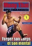 Muay Thai boxe thaïlandaise, vol 1 : Forger son corps et son mental