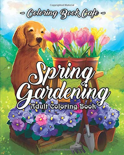 Pdf Crafts Spring Gardening Coloring Book: An Adult Coloring Book Featuring Spring Gardening Scenes, Relaxing Country Designs and Beautiful Floral Patterns