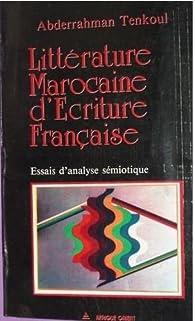 LITTERATURE MAROCAINE D'ECRITURE FRANCAISE - Essai d'analyse sémiotique par Abderrahman Tenkoul