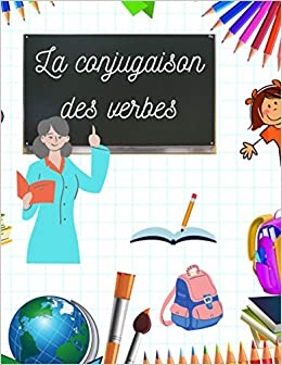 Amazon La Conjugaison Des Verbes Carnet A Remplir Pour Apprendre La Conjugaison Des Verbes Carnet De 100 Pages Boche Carnets Scolaires Gouche Catherine Learning Disabled