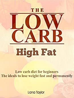 Low Carb High Fat: Low carb diet for beginners, the ideals ...