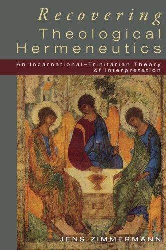 Recovering Theological Hermeneutics: An Incarnational -Trinitarian Theory of Interpretation