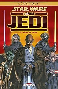 Star Wars - L'Ordre Jedi, tome 2 : Actes de guerre par Randy Stradley