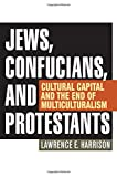 img - for Jews, Confucians, and Protestants: Cultural Capital and the End of Multiculturalism book / textbook / text book