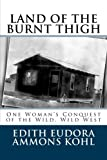 img - for Land of the Burnt Thigh: One Woman's Conquest of the Wild, Wild West (Conquering the Wild West - Edith Kohl's Trilogy) (Volume 1) book / textbook / text book