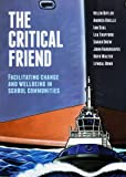 img - for The Critical Friend: Facilitating Change and Wellbeing in School Communities book / textbook / text book