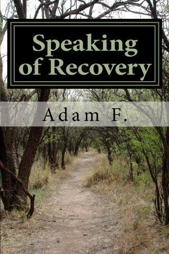 Speaking of Recovery: Stories of the path to sobriety. by Mr. Adam Fisher (2015-09-21)
