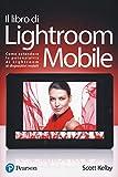 Il libro di Lightroom Mobile. Come estendere le potenzialità di Lightroom ai dispositivi mobili