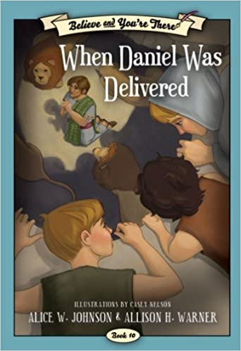 By Alice W. Johnson Believe and You're There, Book 10: When Daniel was Delivered [Paperback]