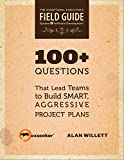 img - for 100+ Questions: That Lead Teams to Build Smart, Aggressive Project Plans (The Exceptional Executive Field Guide Book 1) book / textbook / text book