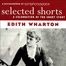 Selected Shorts: Edith Wharton Performance by Edith Wharton Narrated by Kathleen Chalfant, Maria Tucci, Brenda Wehle, Christina Pickles