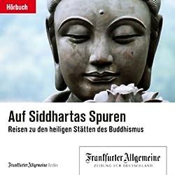 Auf Siddhartas Spuren - Reisen in die heiligen Stätten des Buddhismus (F.A.Z.-Dossier)