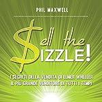 Sell the Sizzle!: I segreti della vendita di Elmer Wheeler, il più grande venditore di tutti i tempi | Phil Maxwell
