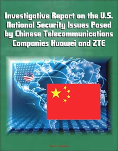 Download Investigative Report on the U.S. National Security Issues Posed by Chinese Telecommunications Companies Huawei and ZTE PDF, azw (Kindle), ePub