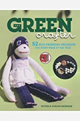 The Green Crafter: 52 Eco Friendly Projects for Every Week of the Year Paperback