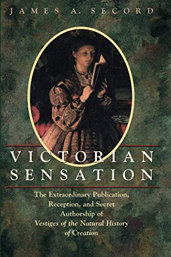 Victorian Sensation: The Extraordinary Publication, Reception, and Secret Authorship of Vestiges of the Natural History