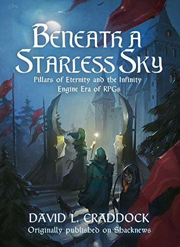 Beneath a Starless Sky: Pillars of Eternity and the Infinity Engine Era of RPGs (Shacknews Long Reads Book 2) (Infinity Engine)