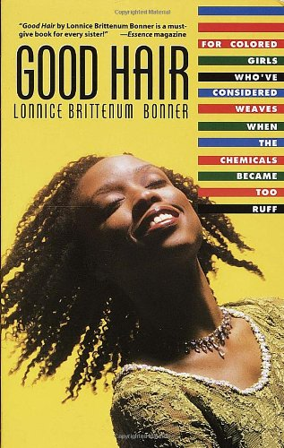Good Hair: For Colored Girls Who've Considered Weaves When the Chemicals Became Too Ruff