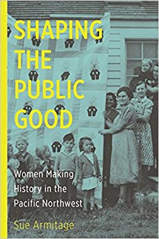 Shaping the Public Good: Women Making History in the Pacific Northwest