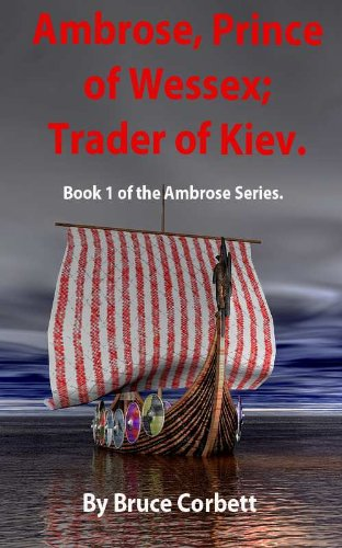 Ambrose, Prince of Wessex; Trader of Kiev. (Ambrose series Book 1)