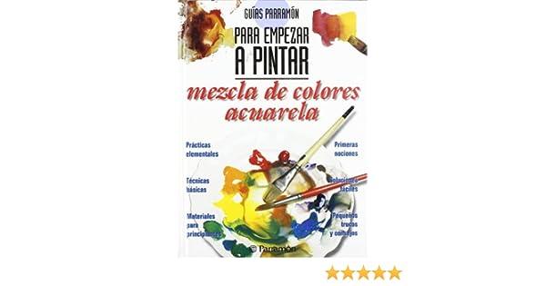 Guias parramon para empezar a pintar: mezcla de colores ...