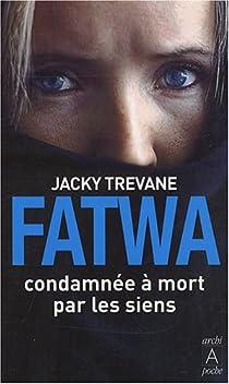 Fatwa : Condamnée à mort par les siens par Trevane