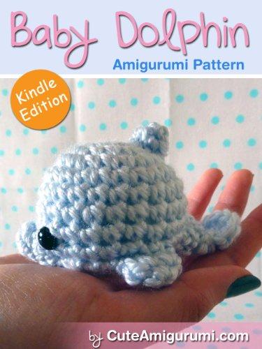 Baby Dolphin Amigurumi Pattern (Crochet Pattern Books)
