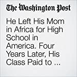 He Left His Mom in Africa for High School in America. Four Years Later, His Class Paid to Bring Her to Graduation | Colby Itkowitz