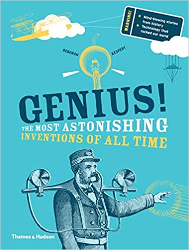 Genius The Most Astonishing Inventions Of All Time Deborah