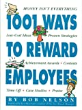 img - for 1001 Ways to Reward Employees: Money Isn't Everything, Low Cost Ideas, Proven Strategies, Achievement Awards, Contests, Time Off, Case Studies, Praise book / textbook / text book