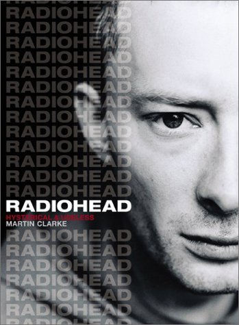 Radiohead: Hysterical and Useless by Martin Clarke (1-May-2003) Paperback