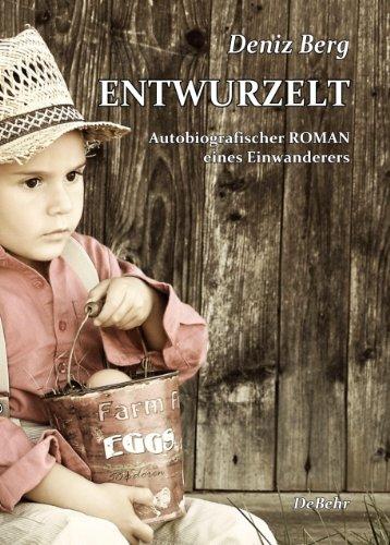 ENTWURZELT - Autobiografischer ROMAN eines Einwanderers (German Edition)