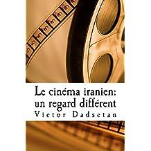 """Le cinéma iranien : un regard différent.: Face à face : Le cinéma """"officiel """" iranien et le cinéma """"clandestin"""", en Iran ou en exil (French Edition)"""